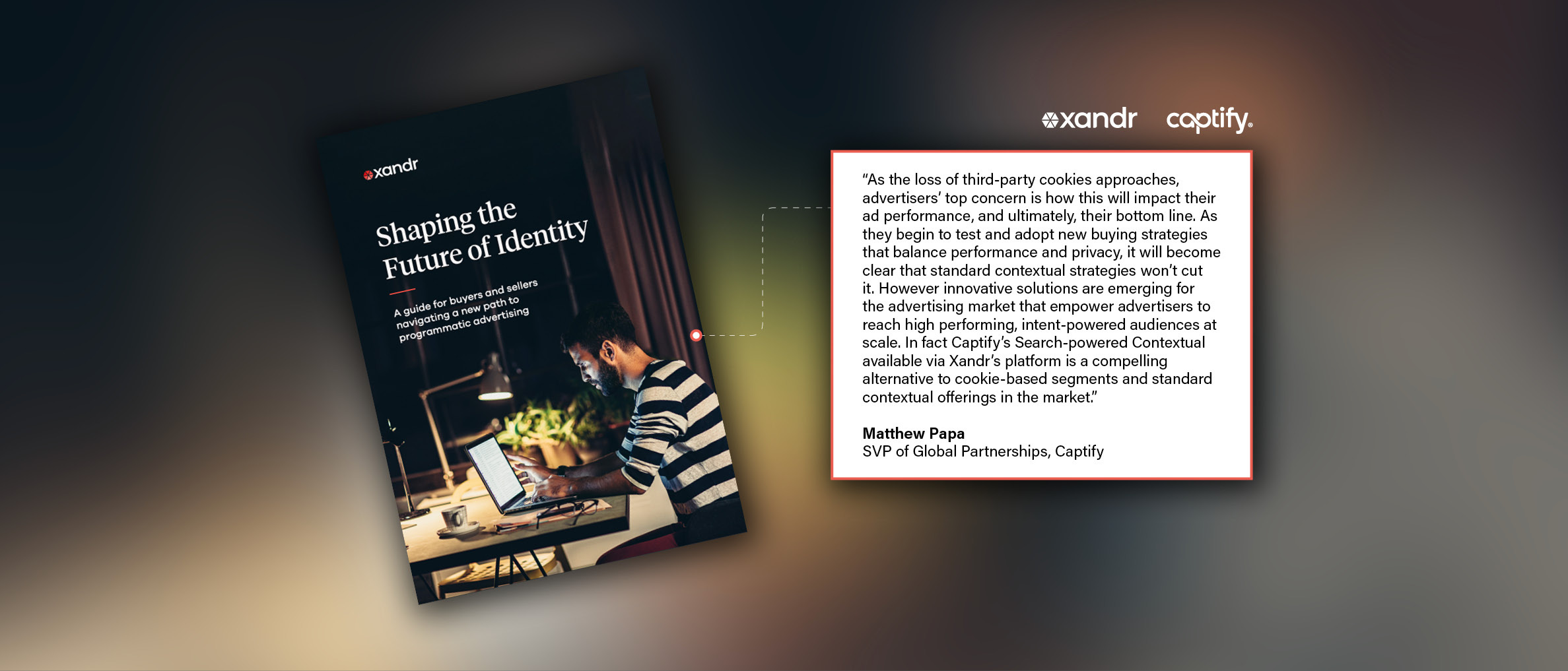 In Xandr's 'Shaping The Future of Identity' Guide, Matthew Papa Shares How Captify Is Innovating For A Cookieless Future With Search-Powered Contextual
