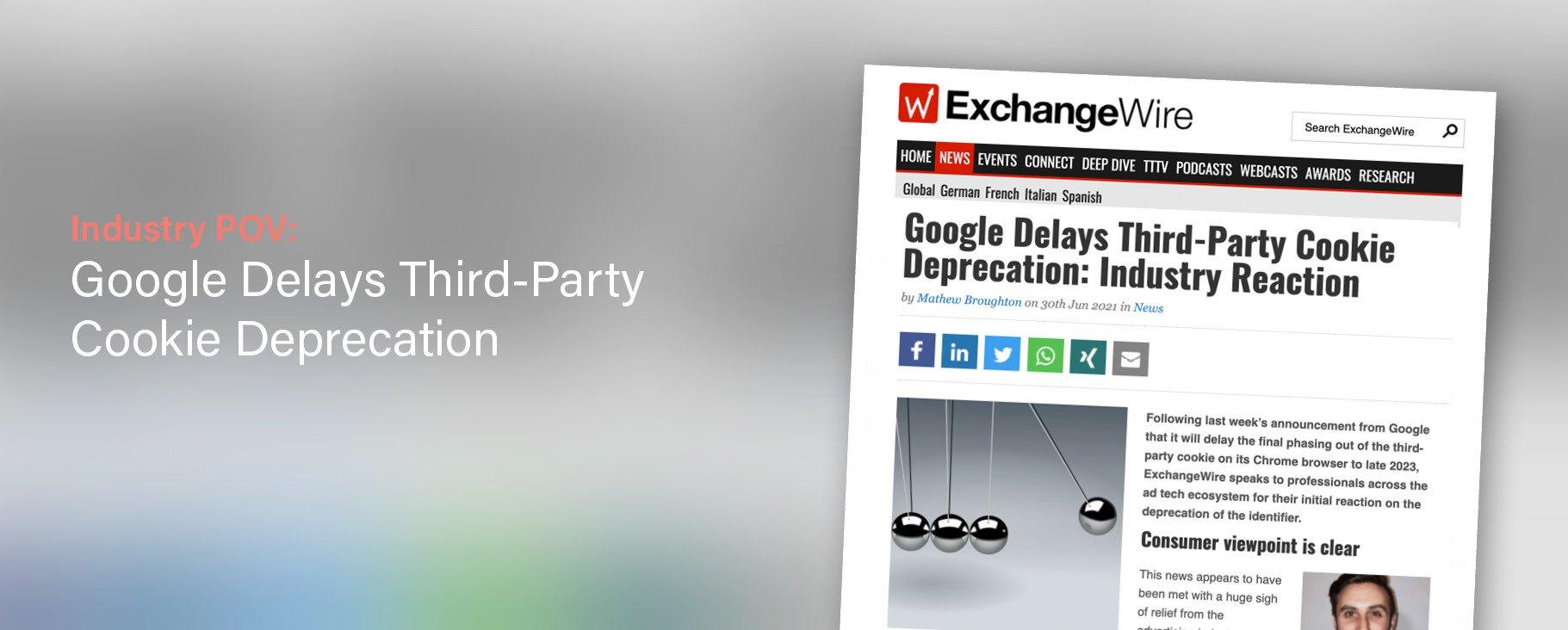 ExchangeWire: Google Delays Third-Party Cookie Deprecation—Industry Reaction