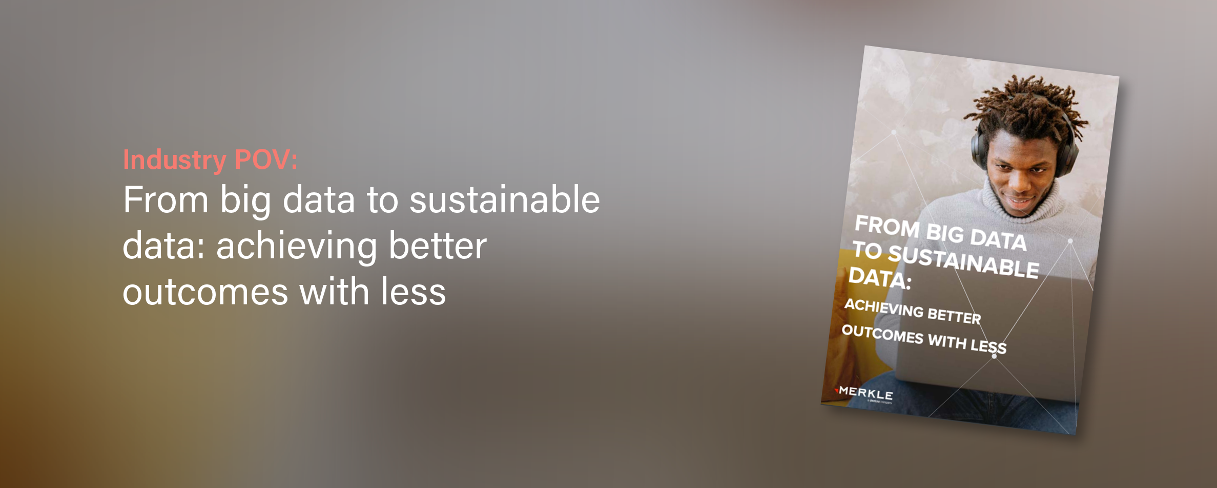 Merkle: From Big Data To Sustainable Data: Achieving Better Outcomes With Less